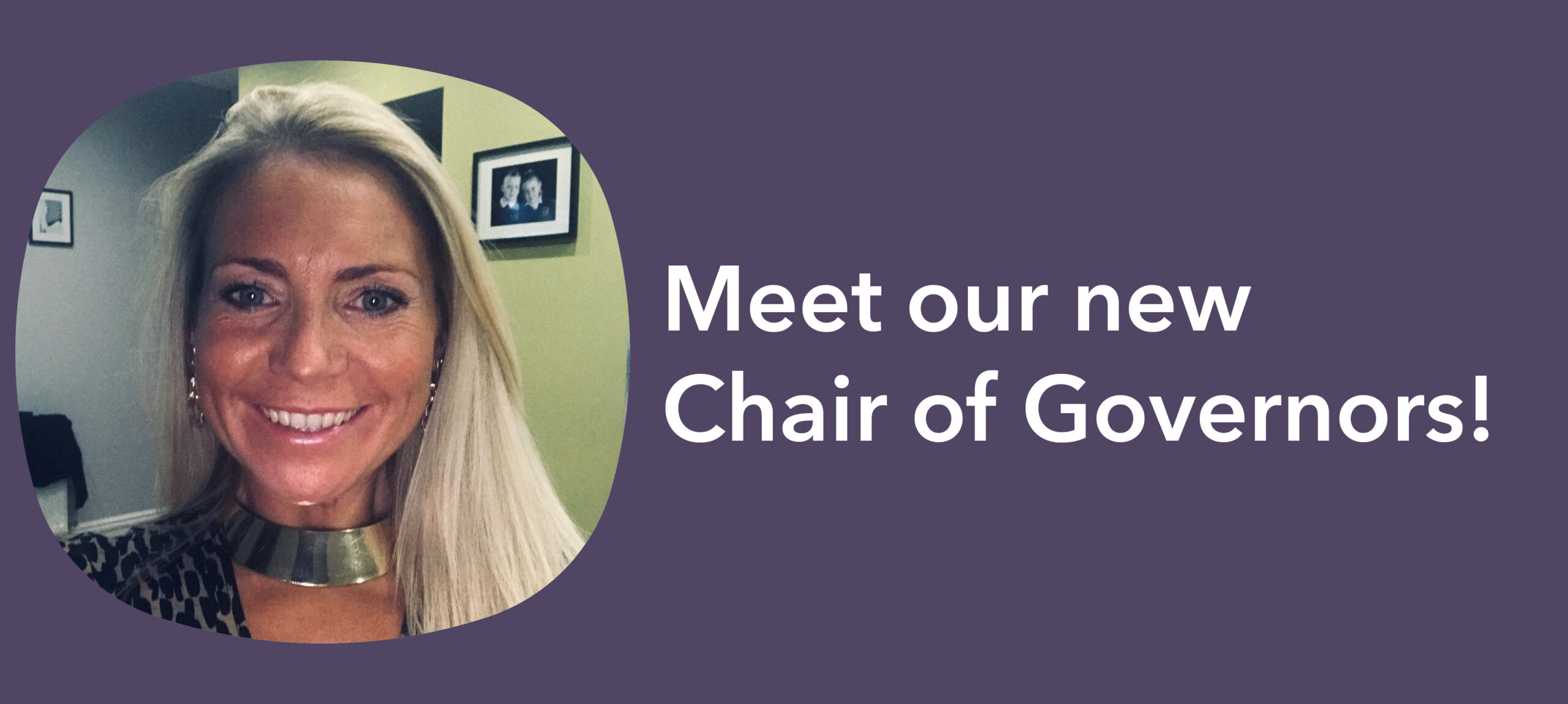 Meet our new Chair of Governors!